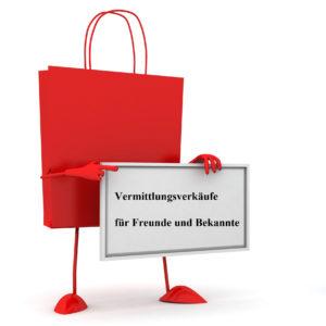 Vermittlungsverkäufe für Freunde/Bekannte/Kunden